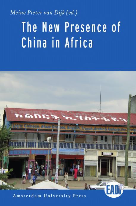 The new presence of China in Africa by Meine Pieter van Dijk